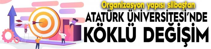 Atatürk Üniversitesi organizasyon yapısında köklü değişim