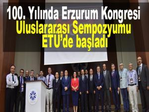 100. Yılında Erzurum Kongresi Uluslararası Sempozyumu ETܒde başladı