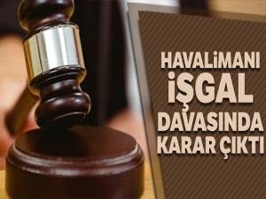 15 Temmuz darbe girişiminde Atatürk Havalimanı'nın işgal edilmesine ilişkin davada karar çıktı