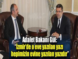 """Adalet Bakanı Gül: """"İzmir'de o eve yazılan yazı hepimizin evine yazılan yazıdır"""""""
