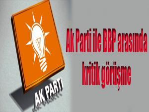 AK Parti ile BBP arasında kritik görüşme