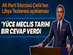 AK Parti Sözcüsü Çelik: 'Rum ve İsrail antlaşmasına Libya Tezkeresi ile tarihi bir cevap verdi'