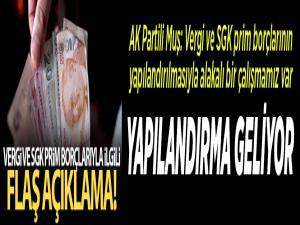 AK Partili Muş: Vergi ve SGK prim borçlarının yapılandırılmasıyla alakalı bir çalışmamız var