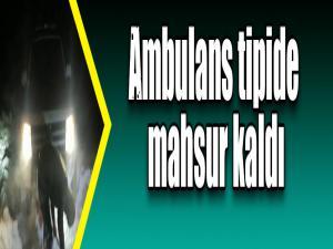 Ambulans tipide mahsur kaldı
