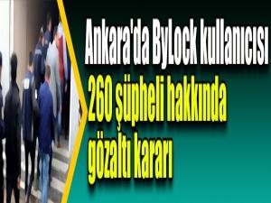 Ankara'da ByLock kullanıcısı 260 şüpheli hakkında gözaltı kararı