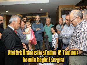 Atatürk Üniversitesinden 15 Temmuz konulu heykel sergisi