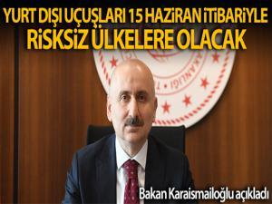 Bakan Karaismailoglu: 'Yurt dışı uçuşları 15 Haziran itibarıyla risksiz ülkelerle başlayacaktır'