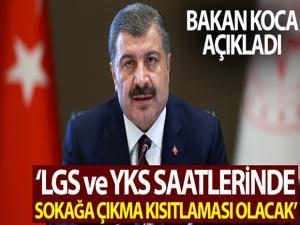 Bakan Koca: 'LGS ve YKS saatlerinde sokağa çıkma kısıtlaması olacak'