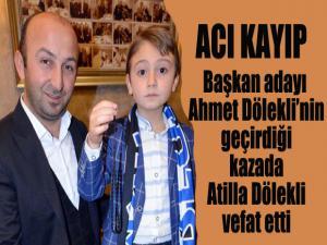 Başkan adayı Ahmet Dölekli'nin geçirdiği kazada Atilla Dölekli vefat etti
