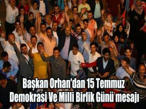 Başkan Orhan'dan 15 Temmuz Demokrasi Ve Milli Birlik Günü mesajı