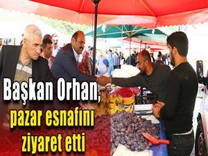 Başkan Orhan, pazar esnafını ziyaret etti
