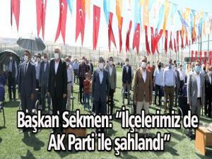 """Başkan Sekmen: """"İlçelerimiz de AK Parti ile şahlandı"""""""