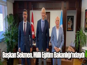 Başkan Sekmen, Milli Eğitim Bakanlığı'ndaydı
