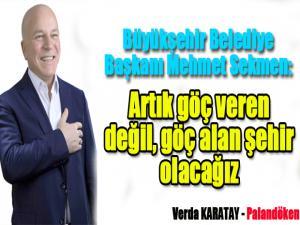 Büyükşehir Belediye Başkanı Mehmet Sekmen:Artık göç veren değil, göç alan şehir olacağız