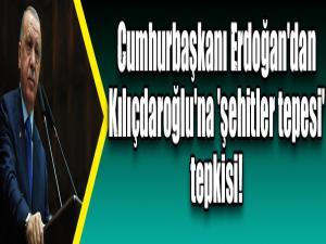 Cumhurbaşkanı Erdoğan'dan Kılıçdaroğlu'na 'şehitler tepesi' tepkisi!