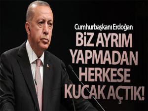 Cumhurbaşkanı Erdoğan: 'Irk, din, dil, etnik köken ayrımı yapmadan herkese kucak açtık'