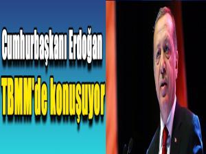 Cumhurbaşkanı Erdoğan TBMM'de konuşuyor
