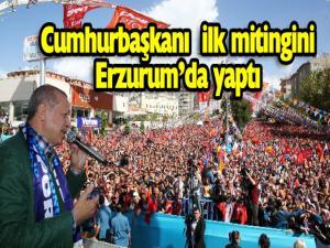 Cumhurbaşkanı Recep Tayyip Erdoğan 24 Haziran öncesi ilk mitingini Erzurum'da yaptı