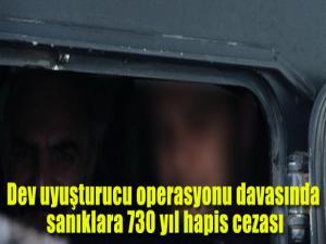 Dev uyuşturucu operasyonu davasında sanıklara 730 yıl hapis cezası
