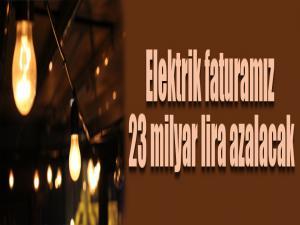 Elektrik faturamız 23 milyar lira azalacak