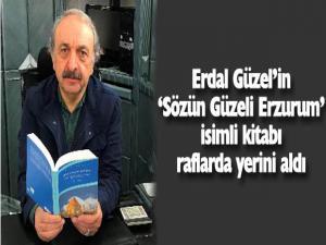"""Erdal Güzel'in """"Sözün Güzeli Erzurum"""" adlı kitabı çıktı"""