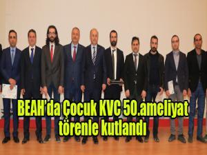 Erzurum BEAH çocuk KVC 50. ameliyatını yaptı