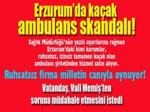 Erzurum'da kaçak ambulans skandalı!