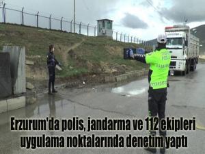 Erzurum'da polis, jandarma ve 112 ekipleri uygulama noktalarında denetim yaptı