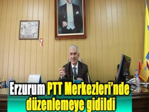 Erzurum PTT Merkezleri'nde düzenlemeye gidildi