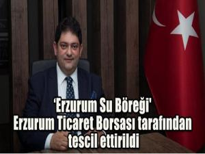 'Erzurum Su Böreği' Erzurum Ticaret Borsası tarafından tescil ettirildi