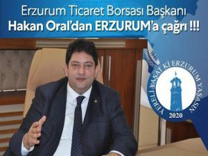 Erzurum Ticaret Borsası Başkanı Hakan Oral'dan Erzurum'a çağrı
