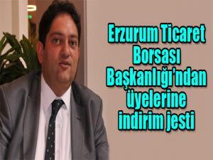 Erzurum Ticaret Borsası Başkanlığı'ndan üyelerine indirim jesti