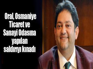 Erzurum Ticaret Borsası Yönetim Kurulu Başkanı Oral, Osmaniye Ticaret ve Sanayi Odasına yapılan saldırıyı kınadı