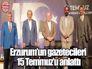 Erzurum'un gazetecileri 15 Temmuz'u anlattı