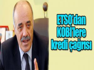 ETSO'dan KOBİ'lere kredi çağrısı