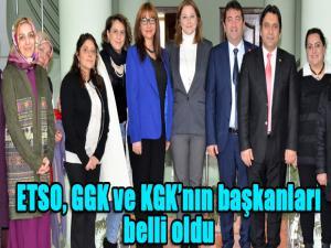 ETSO, GGK ve KGK'nın başkanları belli oldu