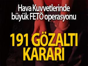 Hava Kuvvetlerinde FETÖ operasyonu: 191 gözaltı kararı
