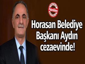 Horasan Belediye Başkanı Aydın cezaevinde!