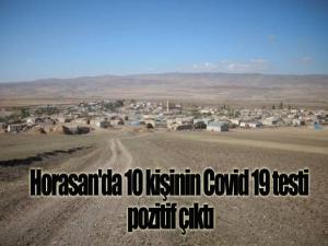 Horasan'da 10 kişinin Covid 19 testi pozitif çıktı