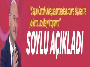 İçişleri Bakanı Süleyman Soylu: Cumhurbaşkanı Erdoğan'dan sonra siyasette yokum