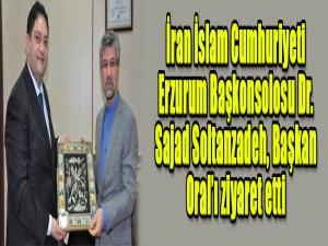 İran İslam Cumhuriyeti Erzurum Başkonsolosu Dr. Sajad Soltanzadeh, Başkan Oral'ı ziyaret etti