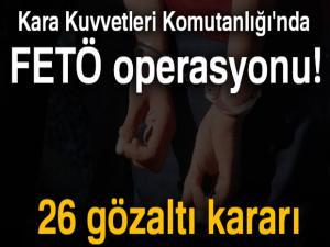 Kara Kuvvetleri Komutanlığı'nda FETÖ operasyonu! 26 gözaltı kararı
