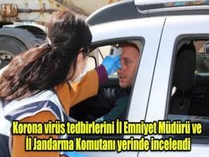 Korona virüs tedbirlerini İl Emniyet Müdürü ve İl Jandarma Komutanı yerinde incelendi