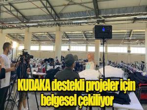 KUDAKA destekli projeler için belgesel çekiliyor