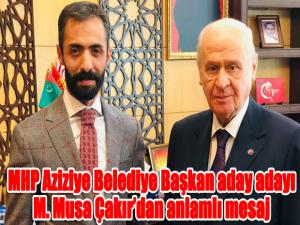 MHP Aziziye Belediye Başkan aday adayı M. Musa Çakır'dan anlamlı mesaj