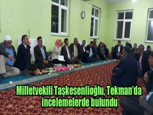 Milletvekili Taşkesenlioğlu, Tekman'da incelemelerde bulundu