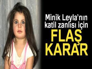Minik Leyla'nın katil zanlısı hakkında flaş karar