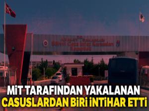 MİT tarafından yakalanan casuslardan biri intihar etti