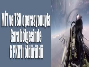 MİT ve TSK operasyonuyla Gara bölgesinde 6 PKK'lı öldürüldü
