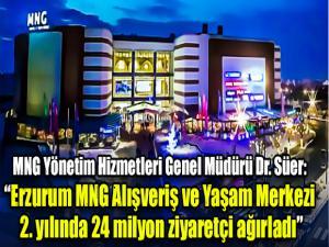 """MNG Yönetim Hizmetleri Genel Müdürü Dr. Süer: """"Erzurum MNG Alışveriş ve Yaşam Merkezi  2. yılında 24 milyon ziyaretçi ağırladı"""""""